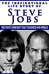 Steve Jobs - The Inspirational Life Story Of Steve Jobs, The Fruit Company That Changed Our World (Inspirational Life Stories By Gregory Watson Book 8)