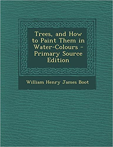 Trees, and How to Paint Them in Water-Colours - Primary Source Edition by Boot, William Henry James (2014)