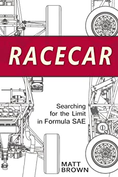 Racecar: Searching for the Limit in Formula SAE by [Brown, Matt]