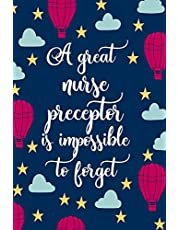 A Great Nurse Preceptor Is Impossible To Forget: Blank Lined Notebook Journal | Appreciation Thank You For Nursing Preceptors and Mentors