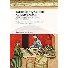 Faire son marché au Moyen Âge: Mediterranée occidentale, xiiie-xvie siècle (Collection de la Casa de Velázquez t. 166) (French Edition)