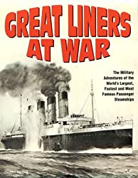 Great Liners at War: Military Adventures of the World's Largest and Most Famous Passenger Ships