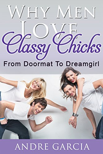 why-men-love-classy-chicks-from-doormat-to-dreamgirl