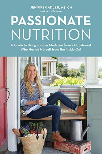 Download [(Passionate Nutrition: A Guide to Using Food as Medicine from a Nutritionist Who Healed Herself from the Inside Out)] [Author: Jennifer Adler] published on (January, 2015) pdf