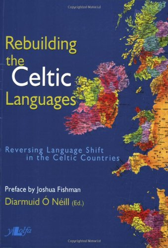 Rebuilding the Celtic Languages: Reversing Language Shift in the Celtic Countries by Y Lolfa