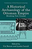 img - for A Historical Archaeology of the Ottoman Empire: Breaking New Ground (Contributions To Global Historical Archaeology) (2000-08-31) book / textbook / text book