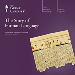 The Story of Human Language Lecture by  The Great Courses, John McWhorter Narrated by Professor John McWhorter