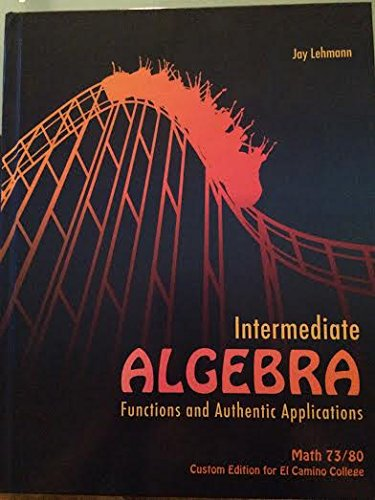 Intermediate Algebra: Functions & Authentic Applications. Math 73/80 (Custom Edition for El Camino College)