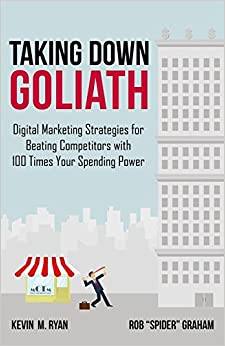 Book Taking Down Goliath: Digital Marketing Strategies for Beating Competitors with 100 Times Your Spending Power