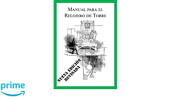 Manual para el Relojero de Torre (Nueva edición revisada español) (Spanish Edition): Mr Chris McKay, Mr Andres Romero: 9781537463551: Amazon.com: Books