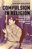 "Samuel Helfont, ""Compulsion in Religion: Saddam Hussein, Islam and the Roots of Insurgencies in Iraq"" (Oxford UP, 2018)"