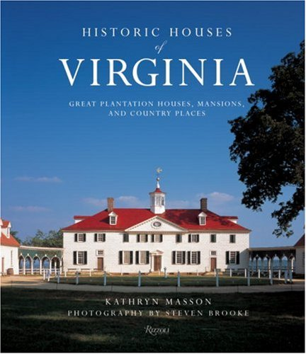 Historic Houses of Virginia: Great Plantation Houses, Mansions, and Country Places (Country Place)