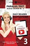 Learn Danish - Easy Reader | Easy Listener - Parallel Text: Learn Danish Easy Audio & Easy Text (Audio Course) (Volume 3) (Danish Edition)