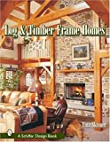 img - for Log & Timber Frame Homes (Schiffer Design Books) book / textbook / text book