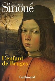 L'enfant de Bruges : roman, Sinoué, Gilbert