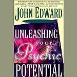 Unleashing Your Psychic Potential  | John Edward