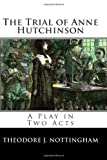 The Trial of Anne Hutchinson, Theodore J. Nottingham, 098276099X