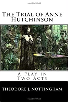 The Trial of Anne Hutchinson: A Play in Two Acts