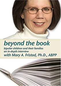 Beyond the Book, An In-Depth Interview with Mary A. Fristad, Ph.D., ABPP
