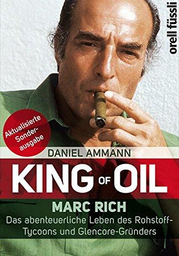 King of Oil: Marc Rich - Das abenteuerliche Leben des Rohstoff-Tycoons und Glencore-Gründers Taschenbuch – 1. Oktober 2014 Daniel Ammann Orell Füssli 3280055628 Wirtschaft / Allgemeines