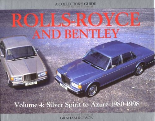 Rolls-Royce and Bentley Collector's Guide: V4, 1980-98: Silver Spirit to Azure (Acollector's Guide)