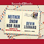 Neither Snow nor Rain: A History of the United States Postal Service | Devin Leonard