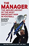 The Manager: The Absurd Ascent of the Most Important Man in Football: Written by Barney Ronay, 2010 Edition, (Reprint) Publisher: Sphere [Paperback]
