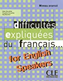 learning french advanced - Difficultes Expliquees Du Francais for English Speakers Textbook (Intermediate/Advanced A2/B2) (English and French Edition)
