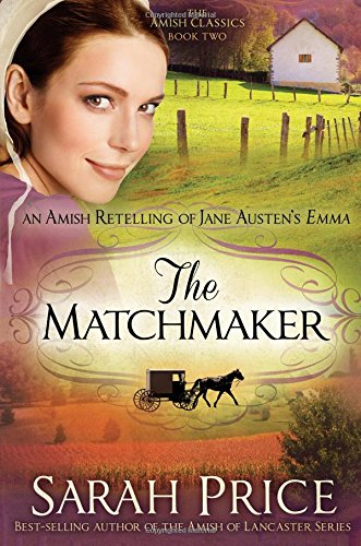 The Matchmaker: An Amish Retelling of Jane Austen's Emma (The Amish Classics) pdf