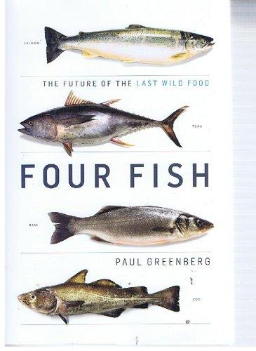 Download Four Fish (Salmon, Tuna, Bass, Cod) : The Future of the Last Wild Food pdf