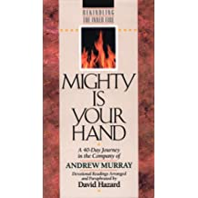 Mighty Is Your Hand: A 40-Day Journey in the Company of Andrew Murray (Rekindling the Inner Fire)