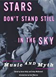 Stars Don't Stand Still in the Sky : Music and Myth, , 0814747264