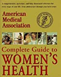 American Medical Association Complete Guide to Women's Health, American Medical Association Staff, 0679431225