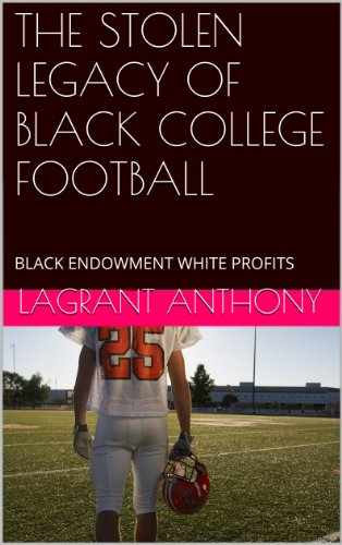 Search : THE STOLEN LEGACY OF BLACK COLLEGE FOOTBALL: BLACK ENDOWMENT WHITE PROFITS