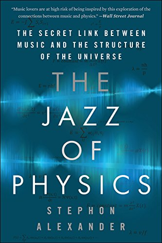 The Jazz of Physics: The Secret Link Between Music and the Structure of the Universe by Basic Books