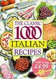 The Classic 1000 Italian Recipes, Christina Gabrrielle, 0572019408