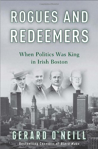 Rogues and Redeemers: When Politics Was King in Irish Boston