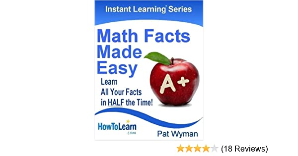 Math facts made easy learn all your facts in half the time math facts made easy learn all your facts in half the time instant learning series book 1 2 pat wyman amazon fandeluxe Choice Image