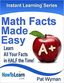 Math Facts Made Easy: Learn All Your Facts in HALF the Time! (Instant Learning Series Book 1) by [Wyman, Pat]