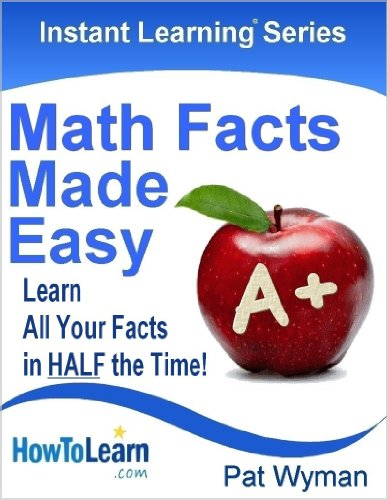 Math Facts Made Easy: Learn All Your Facts in HALF the Time! (Instant Learning Series Book 1) ()