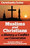 Front cover for the book Muslims and Christians: A History of Conflict and Conversion by Gregory Miller