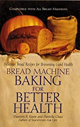 Bread Machine Baking for Better Health: Delicious Bread Recipes for Brimming Good Health