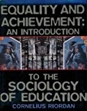 Equality and Achievement : An Introduction to the Sociology of Education, Riordan, Cornelius H., 0673992691
