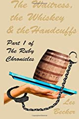 The Waitress, the Whiskey & the Handcuffs: Part 1 of The Ruby Chronicles (Volume 1) Paperback