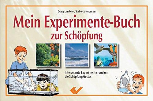 Mein Experimente-Buch zur Schöpfung: Interessante Experimente rund um die Schöpfung Gottes