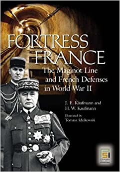 Fortress France: The Maginot Line and French Defenses in World War II (Praeger Security International)