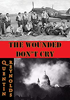 The Wounded Don't Cry by [Reynolds, Quentin]