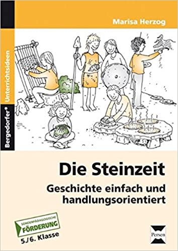 Die Steinzeit: Geschichte einfach und handlungsorientiert 5. und 6 ...