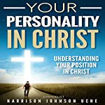 Your Personality in Christ: Understanding Your Position | Evangelist Harrison Johnson Uche