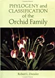 Phylogeny and Classification of the Orchid Family, Robert L. Dressler, 0931146240
